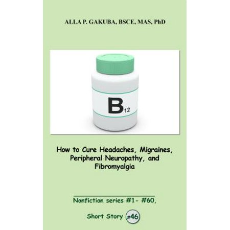 How to Cure Headaches, Migraines, Peripheral Neuropathy, and Fibromyalgia. -