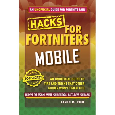 Fortnite Battle Royale Hacks for Mobile: An Unofficial Guide to Tips and Tricks That Other Guides Won't Teach You (Best Google Tricks And Hacks)