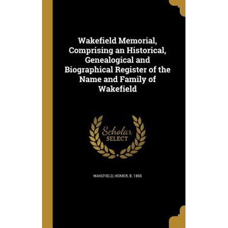 - Wakefield Memorial, Comprising an Historical, Genealogical and Biographical Register of the Name and Family of Wakefield