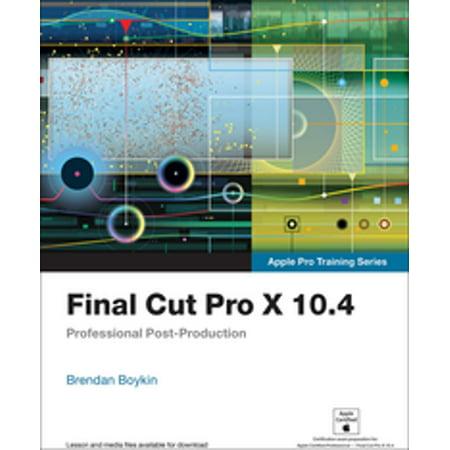 Final Cut Pro X 10.4 - Apple Pro Training Series -