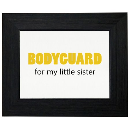 Bodyguard - For My Little Sister - Cute Big Brother Security Framed Print Poster Wall or Desk Mount Options (Cute Halloween Costumes For Brothers And Sisters)