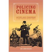 Policing Cinema : Movies and Censorship in Early-Twentieth-Century America