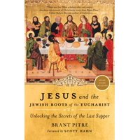 Jesus and the Jewish Roots of the Eucharist : Unlocking the Secrets of the Last Supper