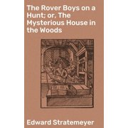 The Rover Boys on a Hunt; or, The Mysterious House in the Woods - eBook