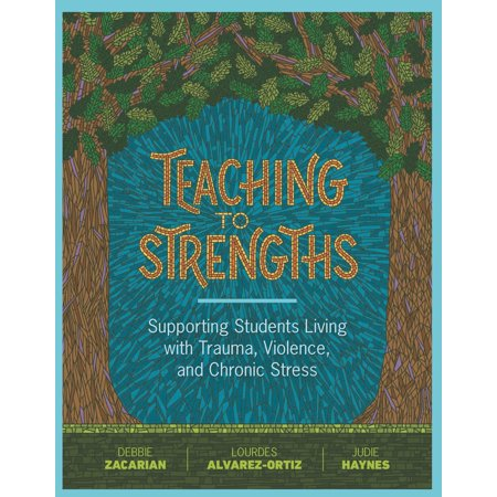 Teaching to Strengths : Supporting Students Living with Trauma, Violence, and Chronic Stress](Student Stress)