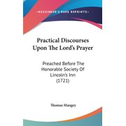 Practical Discourses Upon The Lord's Prayer : Preached Before The Honorable Society Of Lincoln's Inn (1721)