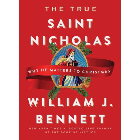 Saint Nicholas Christmas (The True Saint Nicholas : Why He Matters to)