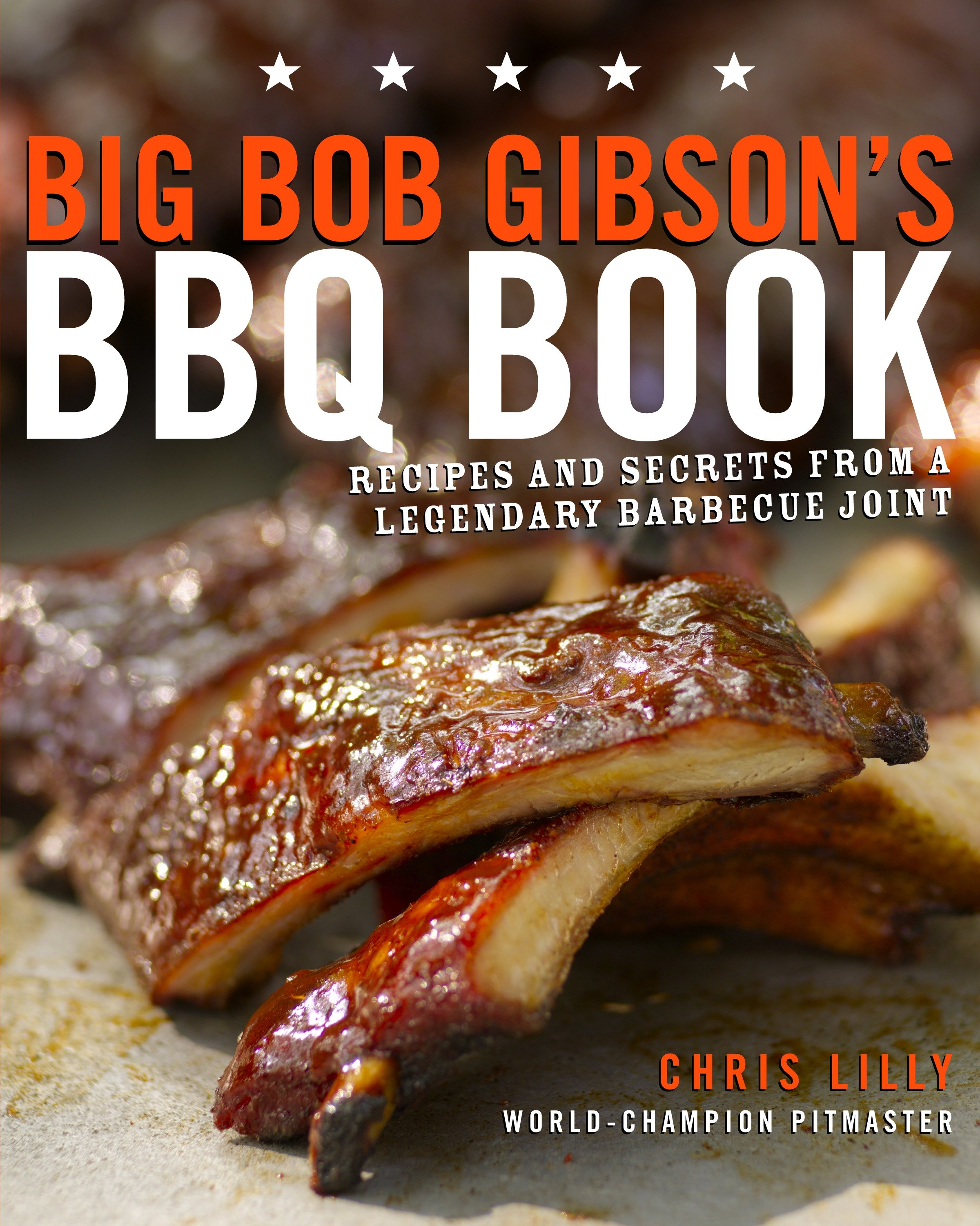 Big Bob Gibsons BBQ Book: Recipes and Secrets from a Legendary Barbecue Joint
