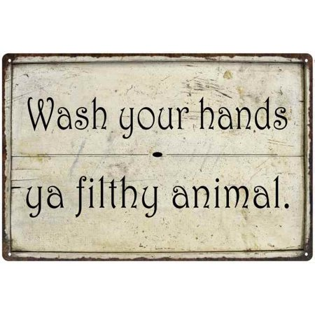 Wash your hands ya filthy… Funny Bathroom Gift 8x12 Metal Sign 208120061010