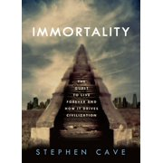 Immortality : The Quest to Live Forever and How It Drives Civilization