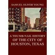 A Thumb-Nail History of the City of Houston, Texas - eBook