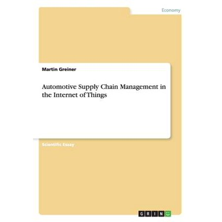 Automotive Supply Chain Management in the Internet of (Impact Of The Internet On Supply Chain Management)