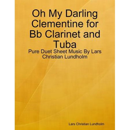 Oh My Darling Clementine for Bb Clarinet and Tuba - Pure Duet Sheet Music By Lars Christian Lundholm - eBook (Sheet Music Clarinet)