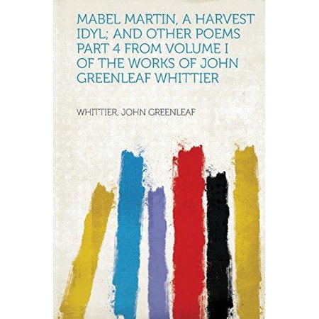 Mabel Martin  A Harvest Idyl  And Other Poems Part 4 From Volume I Of The Works Of John Greenleaf Whittier
