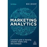 Marketing Analytics: A Practical Guide to Improving Consumer Insights Using Data Techniques (Paperback)