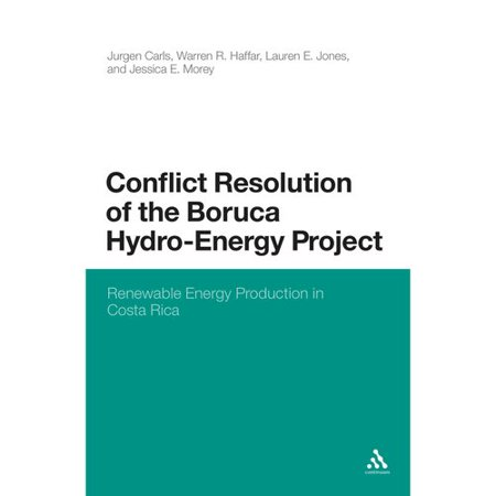 Conflict Resolution Of The Boruca Hydro Energy Project  Renewable Energy Production In Costa Rica