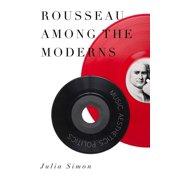 Rousseau Among the Moderns: Music, Aesthetics, Politics (Paperback)