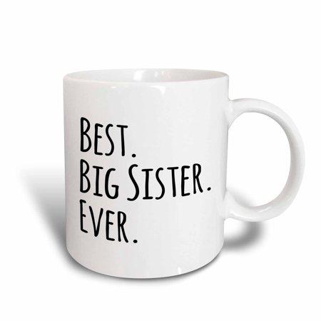 3dRose Best Big Sister Ever - Gifts for elder and older siblings - black text, Ceramic Mug, (Best Gifts For Older Couples)