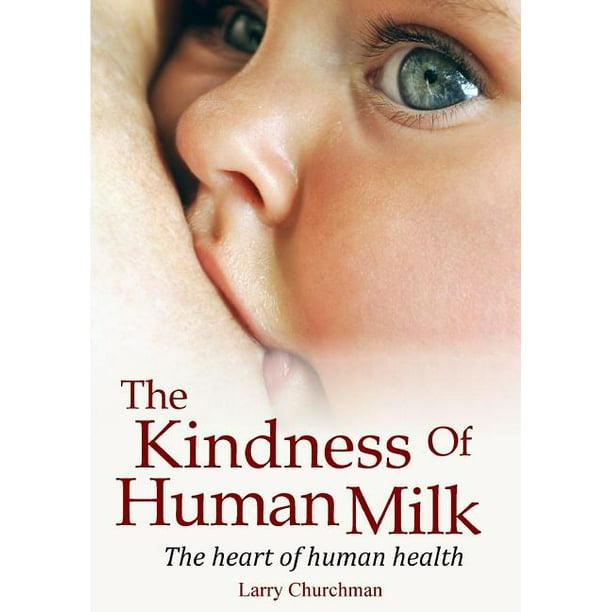 The Kindness of Human Milk (Paperback) - Walmart.com - Walmart.com