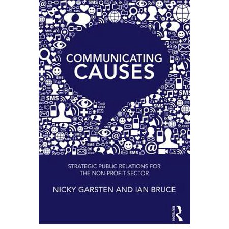 Communicating Causes : Strategic Public Relations for the Non-Profit