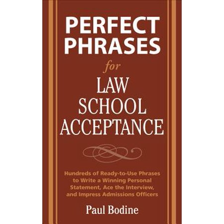 Perfect Phrases for Law School Acceptance : Hundreds of Ready-To-Use Phrases to Write a Winning Personal Statement, Ace the Interview, and Impress Admissions