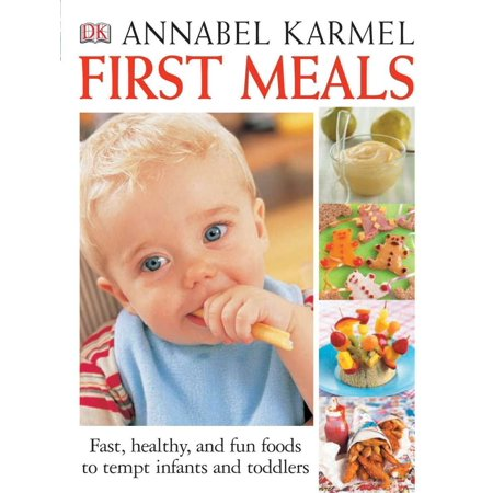 First Meals Revised : Fast, Healthy, and Fun Foods to Tempt Infants and Toddlers