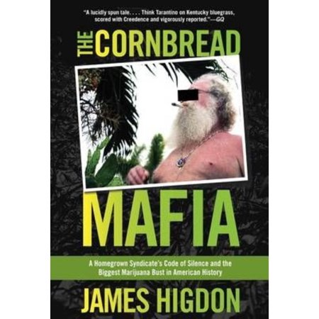 The Cornbread Mafia  A Homegrown Syndicates Code Of Silence And The Biggest Marijuana Bust In American History