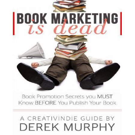 Book Marketing Is Dead: Book Promotion Secrets You Must Know Before You Publish - image 1 of 1