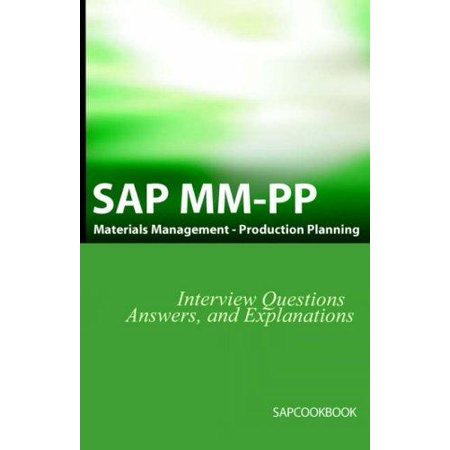 SAP MM / Pp Interview Questions, Answers, and Explanations : SAP Production Planning (Sql Production Support Interview Questions And Answers)