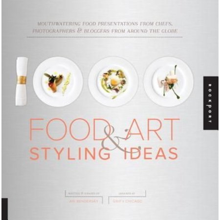 1 000 Food Art   Styling Ideas  Mouthwatering Food Presentations From Chefs  Photographers   Bloggers From Around The Globe
