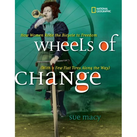 Wheels of Change : How Women Rode the Bicycle to Freedom (With a Few Flat Tires Along the Way) (How To Fix A Flat Bike)