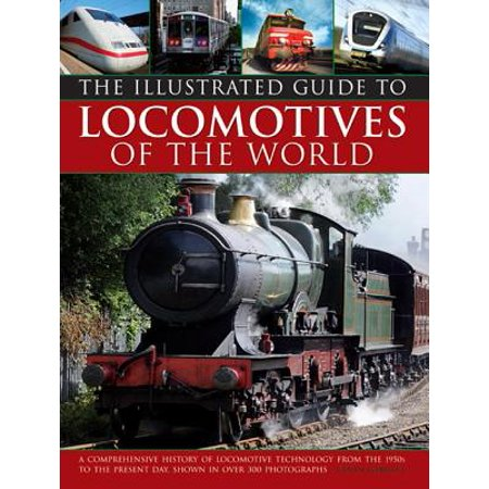 Illustrated Guide to Locomotives of the World : A Comprehensive History of Locomotive Technology from the 1950s to the Present Day, Shown in Over 300 Photographs