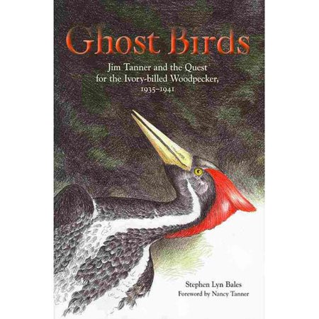 Ghost Birds   Jim Tanner And The Quest For The Ivory Billed Woodpecker  19351941