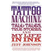 Tattoo Machine : Tall Tales, True Stories, and My Life in Ink