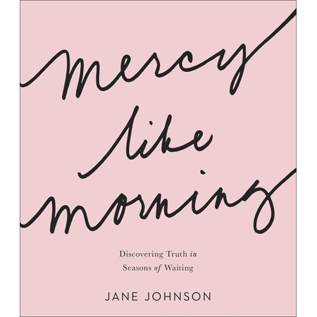 Mercy Like Morning : Discovering Truth in Seasons of - Ladies In Waiting
