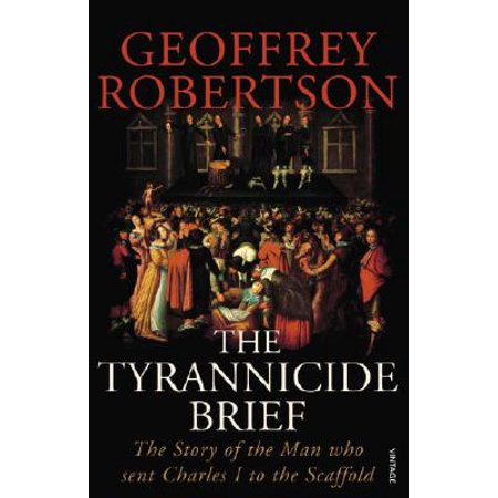 The Tyrannicide Brief: The Story of the Man who sent Charles I to the Scaffold (Paperback) (Halloween Brief Story)