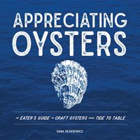 Appreciating Oysters: An Eater's Guide to Craft Oysters from Tide to Table (Hardcover)