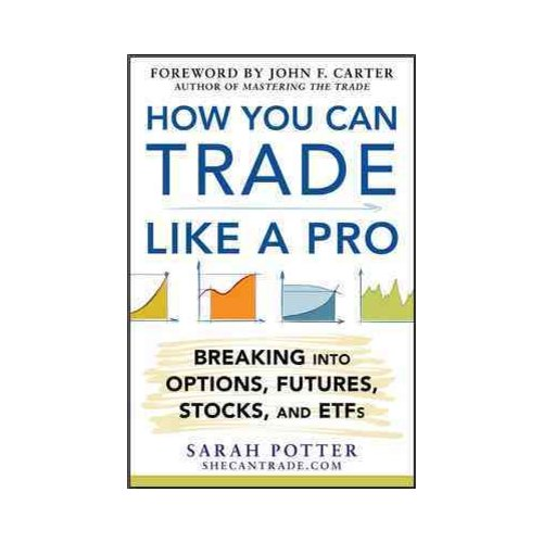 How You Can Trade Like a Pro: Breaking into Options, Futures, jStocks, and ETFS