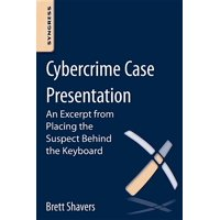 Cybercrime Case Presentation : An Excerpt from Placing the Suspect Behind the Keyboard (Paperback)