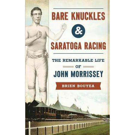 Bare Knuckles & Saratoga Racing : The Remarkable Life of John