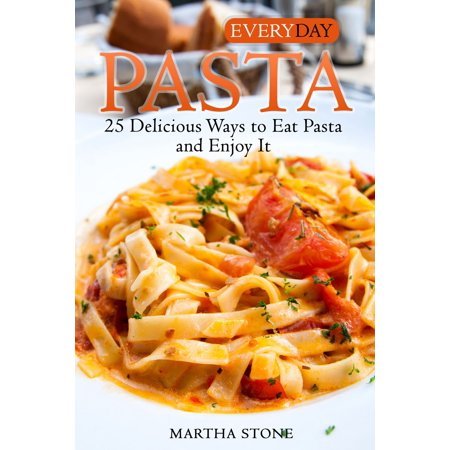 Everyday Pasta: 25 Delicious Ways to Eat Pasta and Enjoy It - (Best Way To Eat Stone Crab Claws)