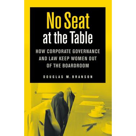 Boardroom Table - No Seat at the Table : How Corporate Governance and Law Keep Women Out of the Boardroom
