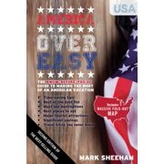 America Over Easy : The Know before you go guide to making the most of an American Vacation