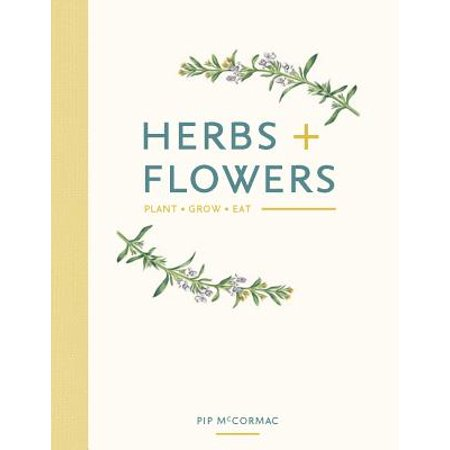 Herbs + Flowers : Plant Grow Eat (Easy Plants To Grow In A Classroom)
