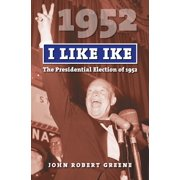American Presidential Elections: I Like Ike: The Presidential Election of 1952 (Paperback)