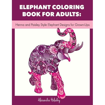 Elephant Coloring Book For Adults Henna And Paisley Style Designs Grown Ups