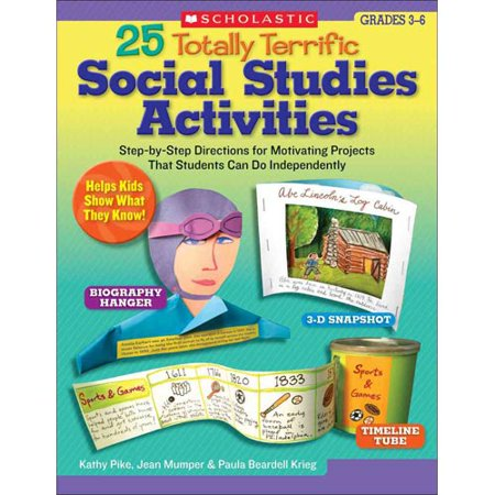 25 Totally Terrific Social Studies Activities: Step-by-Step Directions for Motivating Projects That Students... by