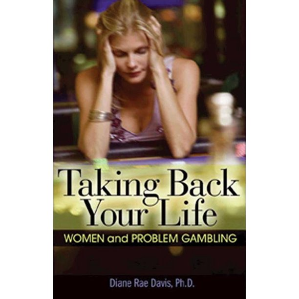 Taking Back Your Life : Women and Problem Gambling