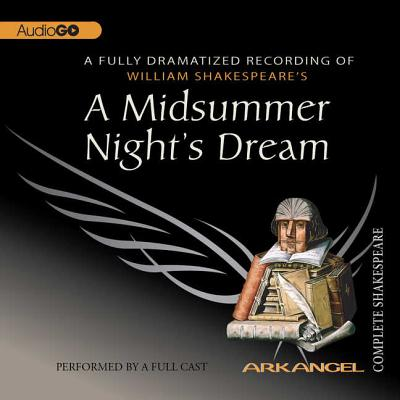 Arkangel Complete Shakespeare: A Midsummer Night's Dream (Audiobook)