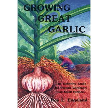 Growing Great Garlic : The Definitive Guide for Organic Gardeners and Small Farmers (Growing Great Garlic)